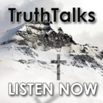 TruthTalks: The Mountains of the Lord